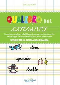 Sezione per la scuola dell'infanzia. Qualibro del corsivo. Un metodo semplice e infallibile per imparare a scrivere in corsivo nel passaggio dalla scuola dell'infanzia alla scuola primaria