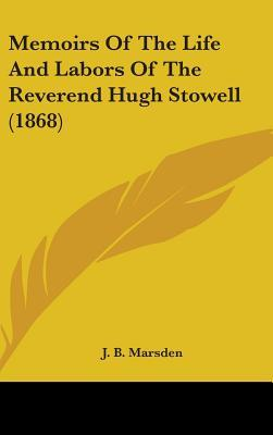 Memoirs Of The Life And Labors Of The Reverend Hugh Stowell (1868)