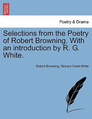 Selections from the Poetry of Robert Browning. With an introduction by R. G. White