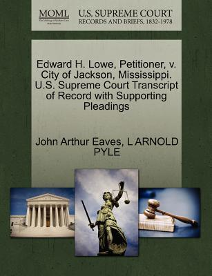 Edward H. Lowe, Petitioner, V. City of Jackson, Mississippi. U.S. Supreme Court Transcript of Record with Supporting Pleadings