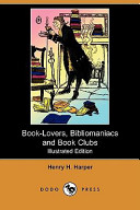 Book-Lovers, Bibliomaniacs and Book Clubs (Illustrated Edition) (Dodo Press)