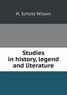 Studies in History, Legend and Literature