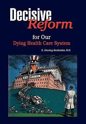 Decisive Reform for Our Dying Health Care System