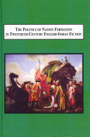 The Politics of Nation Formation in Twentieth-Century English-Indian Fiction