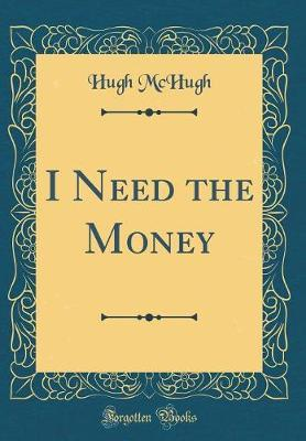 I Need the Money (Classic Reprint)