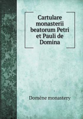 Cartulare Monasterii Beatorum Petri Et Pauli de Domina