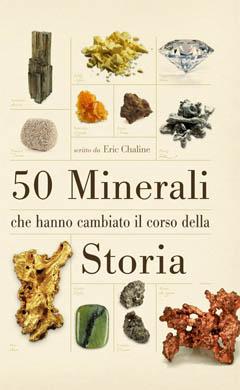 50 minerali che hanno cambiato il corso della storia