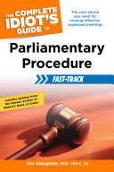 Parliamentary Procedure Fast-Track - The Complete Idiot's Guide