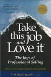 Take this Job and Love it : the Joys of Professional Selling / Tim Breithaupt