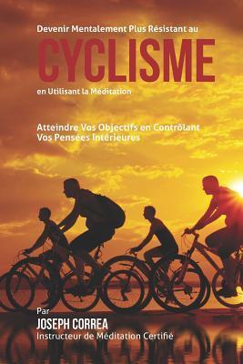Devenir Mentalement Plus Solide Au Cyclisme En Utilisant La Meditation