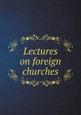 Lectures on Foreign Churches