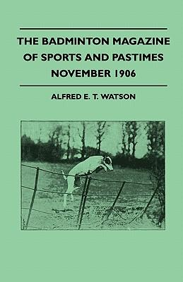 The Badminton Magazine Of Sports And Pastimes - November 1906 - Containing Chapters On