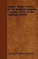 Nights - Rome, Venice, in the Aesthetic Eighties - London, Paris, in the Fighting Nineties