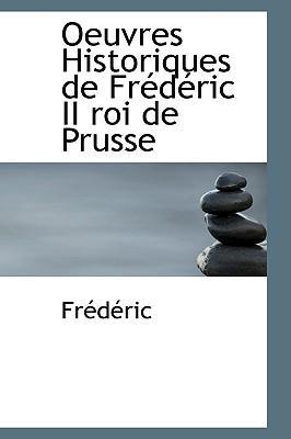 Oeuvres Historiques De Frederic II Roi De Prusse