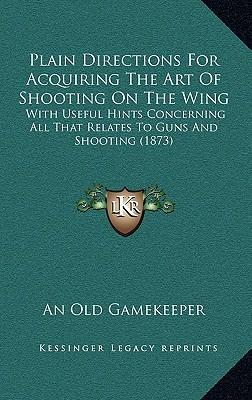 Plain Directions for Acquiring the Art of Shooting on the Wing
