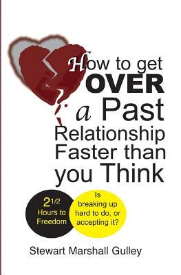 How to Get over a Past Relationship Faster Than You Think