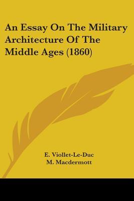 An Essay on the Military Architecture of the Middle Ages (1860)