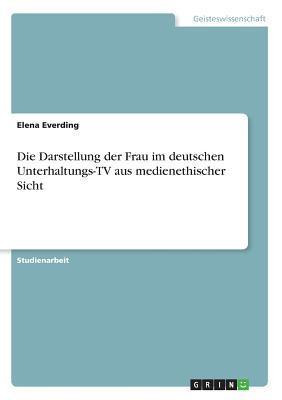 Die Darstellung der Frau im deutschen Unterhaltungs-TV aus medienethischer Sicht