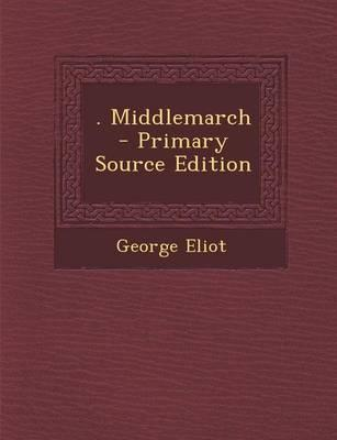 . Middlemarch - Primary Source Edition