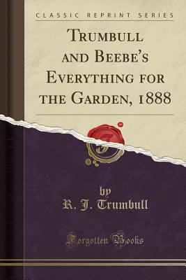 Trumbull and Beebe's Everything for the Garden, 1888 (Classic Reprint)