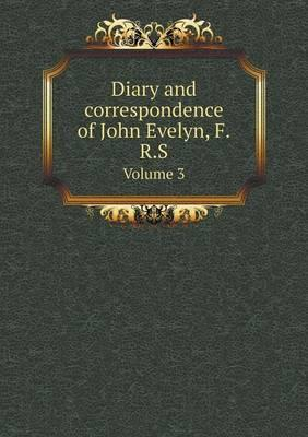 Diary and Correspondence of John Evelyn, F.R.S Volume 3