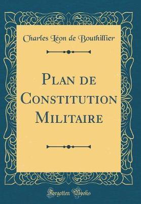 Plan de Constitution Militaire (Classic Reprint)