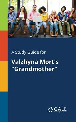 "A Study Guide for Valzhyna Mort's ""Grandmother"""