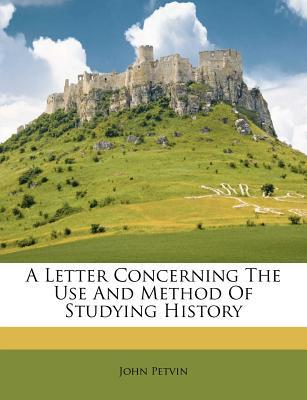 A Letter Concerning the Use and Method of Studying History