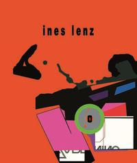 Ines Lenz. Opere dal 2004 al 2016. Ediz. italiana, inglese e tedesca