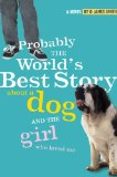 Probably the World's Best Story About a Dog and the Girl Who Loved Me