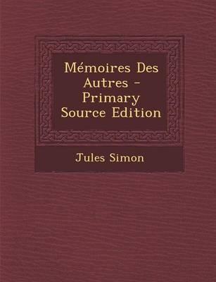 Memoires Des Autres - Primary Source Edition