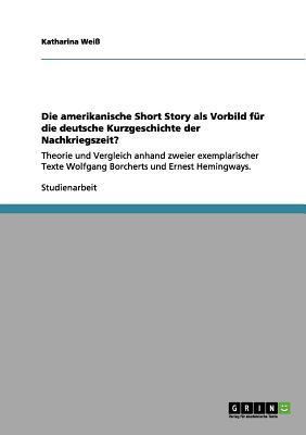 Die amerikanische Short Story als Vorbild für die deutsche Kurzgeschichte der Nachkriegszeit?