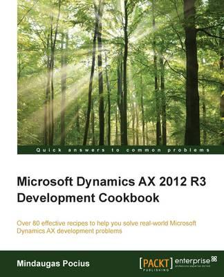 Microsoft Dynamics Ax 2012 R3 Development Cookbook