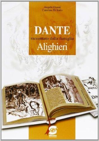 Dante raccontato dalla famiglia Alighieri. Per la Scuola media