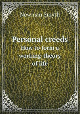 Personal Creeds How to Form a Working-Theory of Life