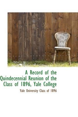 A Record of the Quindecennial Reunion of the Class of 1896, Yale College