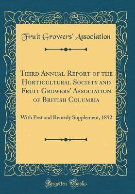 Third Annual Report of the Horticultural Society and Fruit Growers' Association of British Columbia