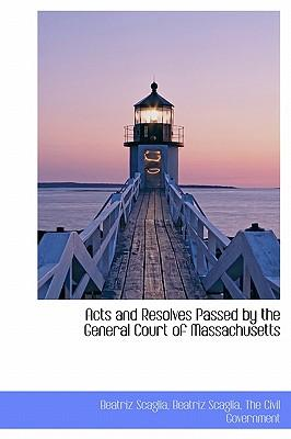 Acts and Resolves Passed by the General Court of Massachusetts