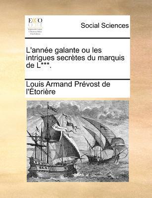 L'Annee Galante Ou Les Intrigues Secretes Du Marquis de L***