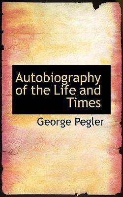 Autobiography of the Life and Times