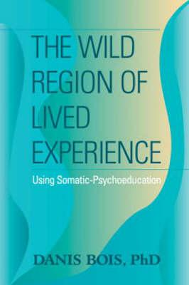 The Wild Region of Lived Experience