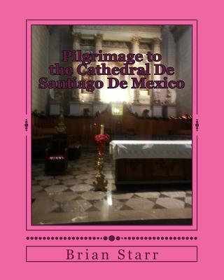 Pilgrimage to the Cathedral De Santiago De Mexico