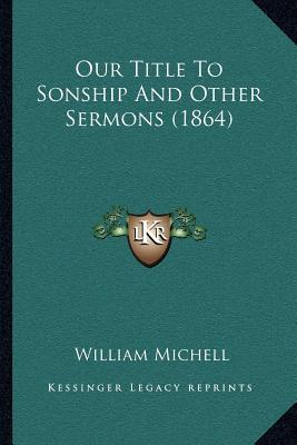Our Title to Sonship and Other Sermons (1864)