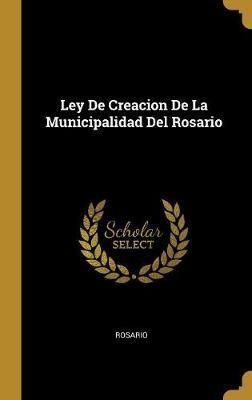 Ley de Creacion de la Municipalidad del Rosario