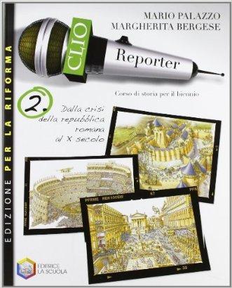 Clio reporter. Ediz. riforma. Per le Scuole superiori. Con espansione online
