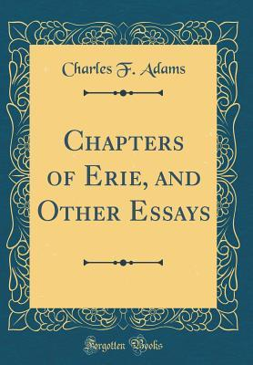Chapters of Erie, and Other Essays (Classic Reprint)