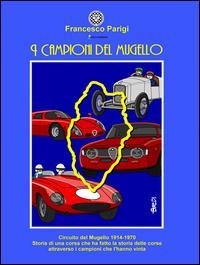 I campioni del Mugello. Circuito del Mugello 1914-1970
