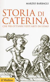 Storia di Caterina che per ott'anni vestì abiti da uomo