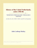 History of the United Netherlands, Entire 1584-86 (Webster's Portuguese Thesaurus Edition)