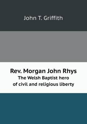 REV. Morgan John Rhys the Welsh Baptist Hero of Civil and Religious Liberty